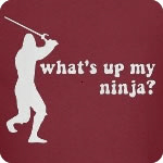 what's up my Ninja T Shirt