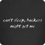 can't sleep, hackers might get me