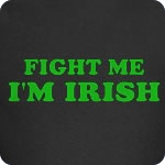 Fight Me I'm Irish T-Shirt