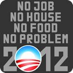 No Job No Problem Anti-Obama T-Shirt