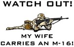 WATCH OUT! MY WIFE CARRIES AN M-16!