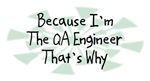 Because I'm The QA Engineer