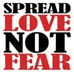 Spread Love Not Fear