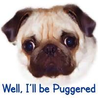 Well, I'll be Puggered