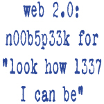 Web 2.0 is for n00bs t-shirts & stickers