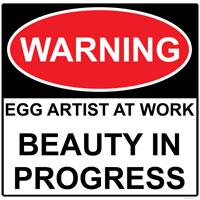 WARNING Egg Artist at Work