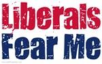 Liberals Fear Me