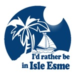 I'd rather be in Isle Esme