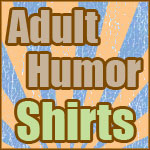 Adult Humor T-Shirts