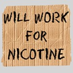Will Work For Nicotine