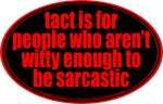 tact is for people who aren't witty enough to be s