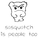 sasquatch is people too