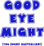 Good Eye Might (G'day Mate)