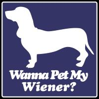 Wanna Pet My Wiener?
