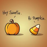Hey Sweetie. Hi Pumpkin.