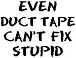 duct tape can't fix stupid