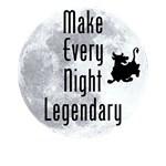 Make Every Night Legendary