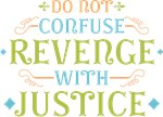Do Not Confuse Revenge with Justice