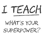 I Teach What Is Your Superpower?