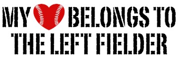 My Heart Belongs To The Left Fielder t-shirts