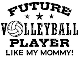 Future Volleyball Player Like My Mommy