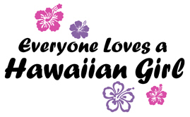 Everyone Loves a Hawaiian Girl t-shirts