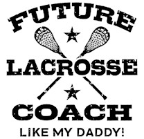 Future Lacrosse Coach Like My Daddy t-shirts