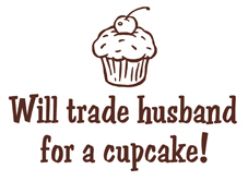 Will Trade Husband for a Cupcake t-shirt