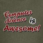 Computer Science Is Awesome.  The shirt says it all.  You are a computer geek.  A great design for the computer savvy person in your life.