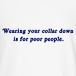 Wearing your collar down is for poor people.
