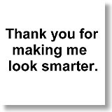 Thank you for making me look smarter.