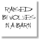 Raised by Wolves in a Barn