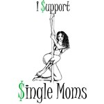 I Support Single Moms - The Original!