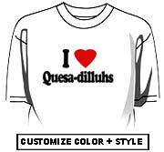 I Love Quesa-dilluhs