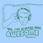 I've always been awesome -