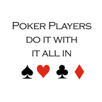 Poker players do it with it all in
