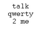 talk qwerty 2 me