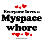Everyone loves a myspace whore