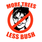 NO PALIN: More Trees, Less Bush