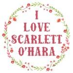 I LOVE SCARLETT O'HARA