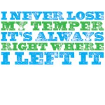 I never lose my temper