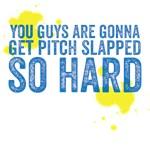 Gonna get pitch slapped so hard