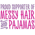 Proud Support of Messy Hair and Pajamas