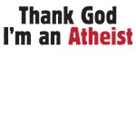 thank god i'm an atheist