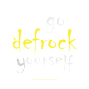 Defrock Yourself!