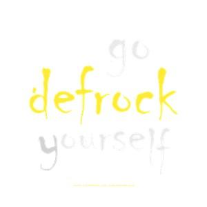 Defrock Yourself!