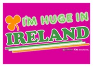 Im Huge In Ireland