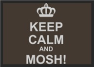 Keep Calm and Mosh