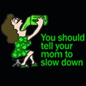 You Should Tell Your Mom To Slow Down