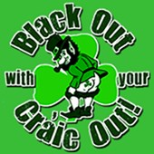 Black Out With Your Craic Out  T-shirts